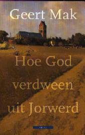 Hoe God verdween uit Jorwerd : een Nederlands dorp in de twintigste eeuw