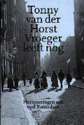 Vroeger leeft nog : herinneringen aan oud-Rotterdam