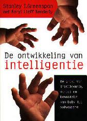 De ontwikkeling van intelligentie : de groei van intelligentie, moraal en bewustzijn van baby tot volwassene