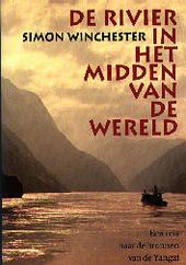 De rivier in het midden van de wereld : een reis naar de bronnen van de Yangzi en terug in de tijd