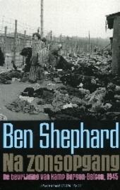 Na zonsopgang : de bevrijding van Bergen-Belsen