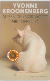 Alleen de knor wordt niet gebruikt : biografie van een varken