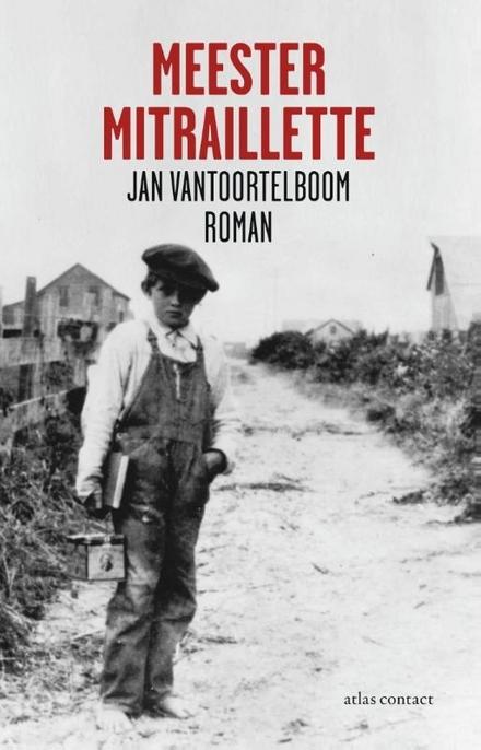 Meester Mitraillette : roman - Sfeervolle melancholische roman over een rechtschapen eerlijk man die zich niet kan verloochenen