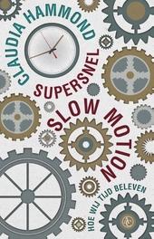 Supersnel slow motion : hoe wij tijd beleven