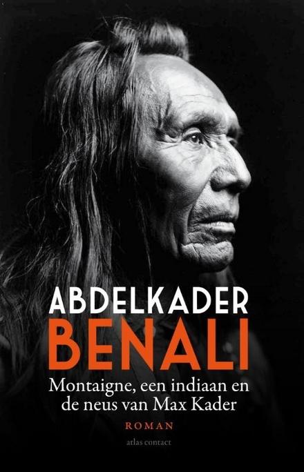 Montaigne, een indiaan en de neus van Max Kader : roman