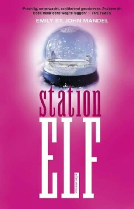 Station elf : roman - Intrigerende blik op alomvattende pandemie