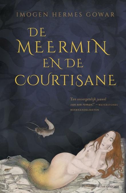 De meermin en de courtisane : een geschiedenis in drie delen - om mee naar Londen te nemen