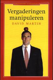 Vergaderingen manipuleren : doelen, agenda, deelnemers, tactieken, strategie, oppositie