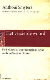 Het versierde woord : de epitheta of woordcombinaties van Anthoni Smyters uit 1620