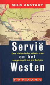 Servië en het Westen : een historische schets van Joegoslavië en de Balkan
