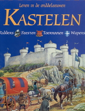 Kastelen : ridders, feesten, toernooien, wapens