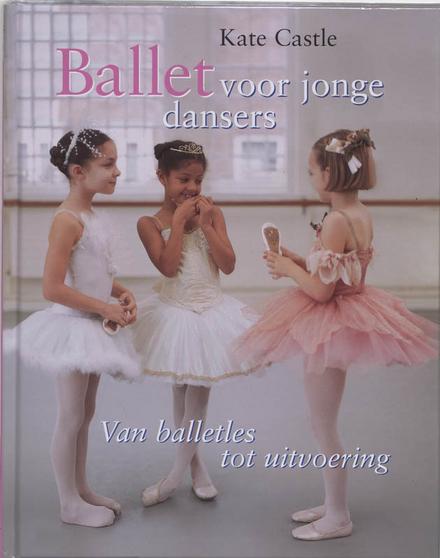 Ballet voor jonge dansers : van balletles tot uitvoering