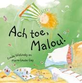 Ach toe, Malou!