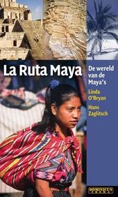 La ruta Maya : de wereld van de Maya's