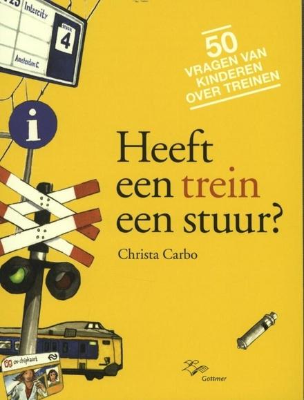 Heeft een trein een stuur? : 50 vragen van kinderen over treinen