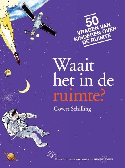 Waait het in de ruimte? : 50 vragen van kinderen over de ruimte