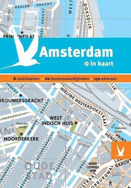 Amsterdam in kaart : 8 stadskaarten, 60 bezienswaardigheden, 150 adressen