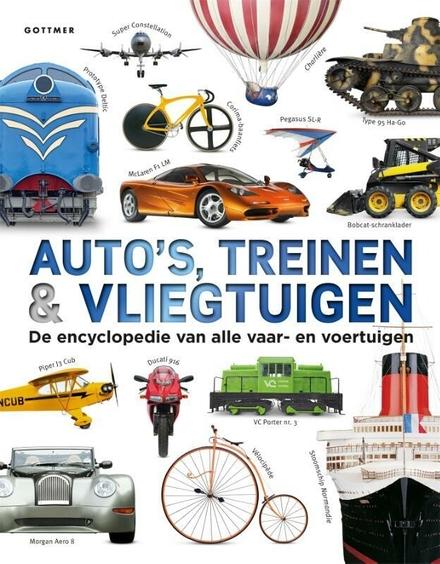 Auto's, treinen & vliegtuigen : de encyclopedie van alle vaar- en voertuigen