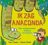 Ik zag Anaconda : een sssspannend verhaal vol flapjes