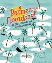 Palmen op de Noordpool : het grote verhaal van klimaatverandering