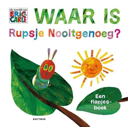 Waar is Rupsje Nooitgenoeg? : een flapjesboek