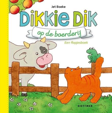 Dikkie Dik op de boerderij : een flapjesboek