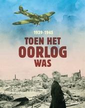Toen het oorlog was : 1939-1945