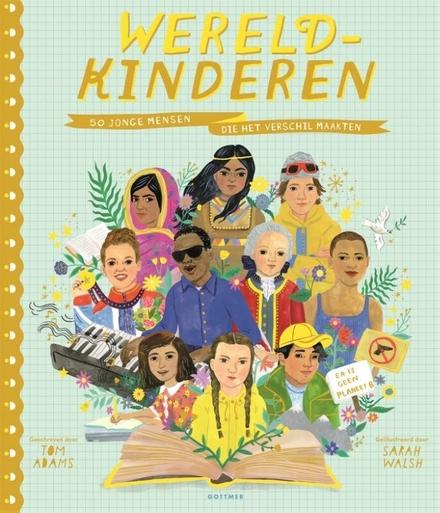 Wereldkinderen : 50 jonge mensen die het verschil maakten - Prachtig hoopgevend!