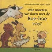 Wat moeten we doen met de Boe-hoe baby ?