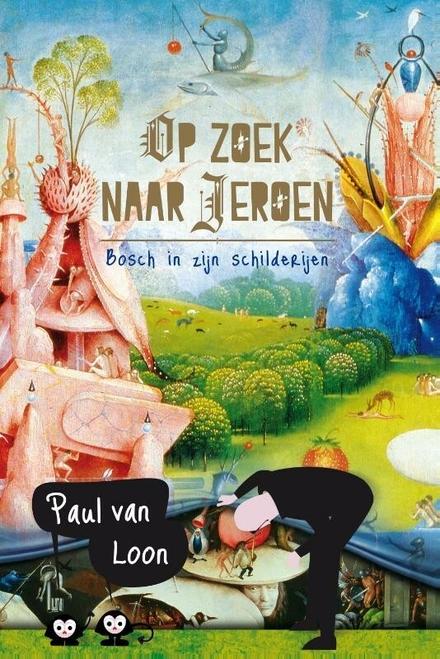 Op zoek naar Jeroen : Bosch in zijn schilderijen
