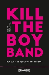 Kill the Boy Band : hoe dun is de lijn tussen fan en freak?