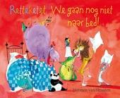 Retteketet! We gaan nog niet naar bed! / tekst en illustraties Harmen van Straaten