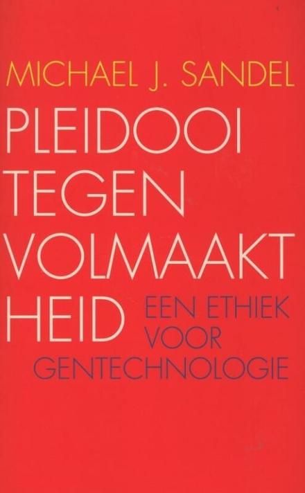 Pleidooi tegen volmaaktheid : een ethiek voor gentechnologie
