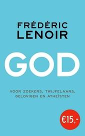 God : voor zoekers, twijfelaars, gelovigen en atheïsten