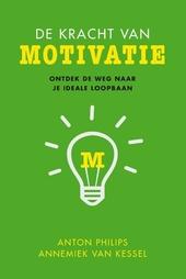 De kracht van motivatie : ontdek de weg naar je ideale loopbaan