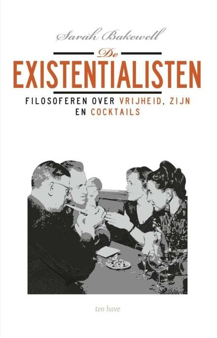 De existentialisten : filosoferen over vrijheid, zijn en cocktails - De existentialisten