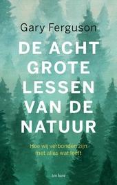 De acht grote lessen van de natuur : hoe we verbonden zijn met alles wat leeft
