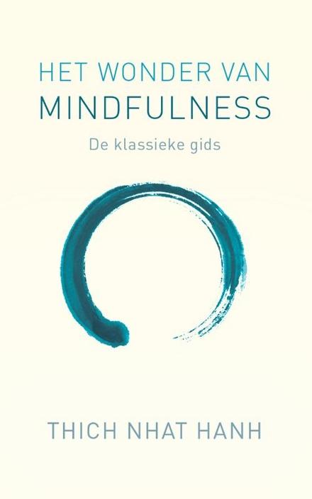 Het wonder van mindfulness : de klassieke meditatiegids