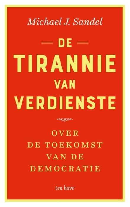 De tirannie van verdienste : over de toekomst van de democratie