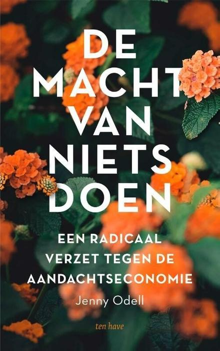 De macht van niets doen : een radicaal verzet tegen de aandachteconomie