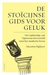 De stoïcijnse gids voor geluk : het zakboekje van Epictetus herverteld voor het moderne leven