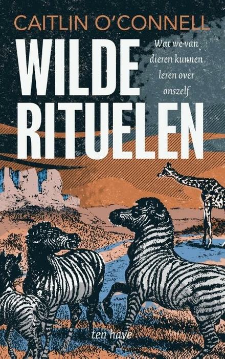 Wilde rituelen : wat we van dieren kunnen leren over onszelf