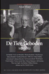De tien geboden : de tien geboden volgens Jan Mulder, Fons van Westerloo, Rosita Steenbeek, Pim Fortuyn, Salman Rus...