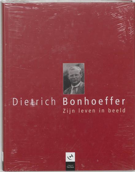 Dietrich Bonhoeffer : zijn leven in beeld