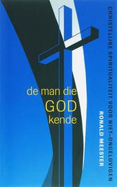 De man die God kende : christelijke spiritualiteit voor niet-ongelovigen