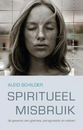 Spiritueel misbruik : de gevaren van goeroes, paragnosten en sekten