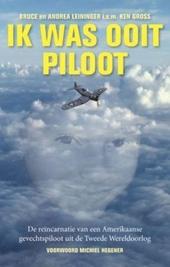 Ik was ooit piloot : de reïncarnatie van een Amerikaanse gevechtspiloot uit de Tweede Wereldoorlog