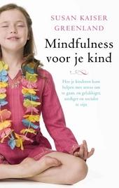 Mindfulness voor je kind : hoe je kinderen kunt helpen met stress om te gaan en gelukkiger, aardiger en socialer te...