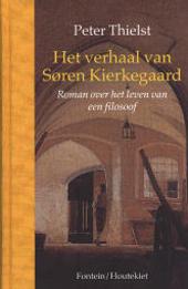 Het verhaal van Søren Kierkegaard : roman over het leven van een filosoof