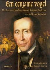 Een eenzame vogel : het levensverhaal van Hans Christian Andersen verteld voor kinderen